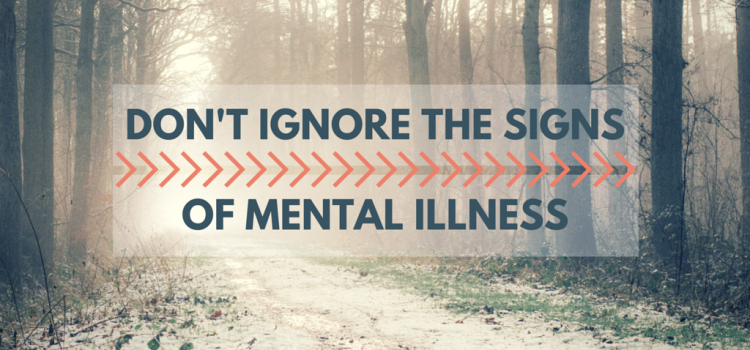 Don't Ignore The Signs of Mental Illness