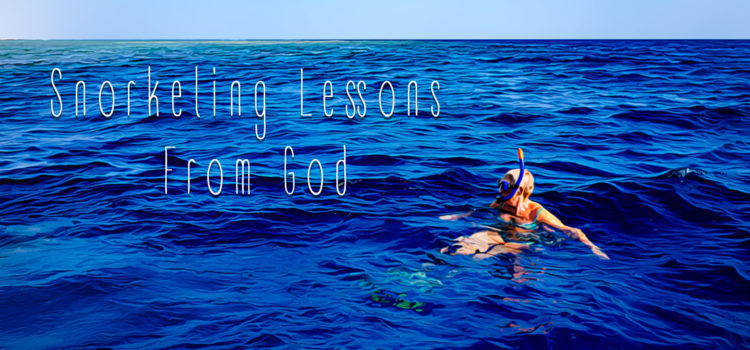 Snorkeling Lessons From God